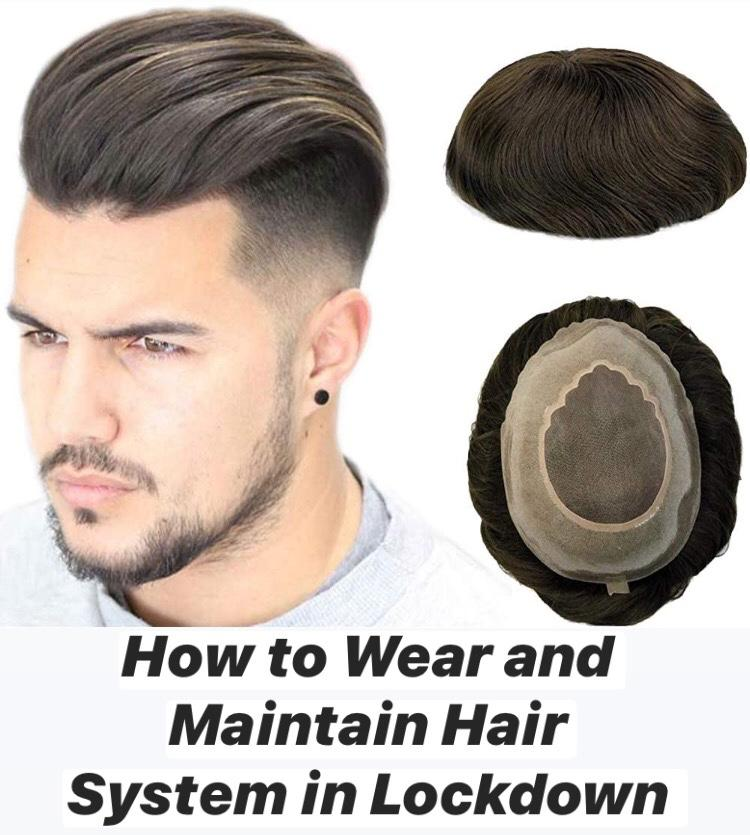 How to Wear and Maintain Hair System in Lockdown